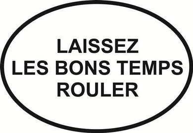Laissez le bon temps decal from Oval Envy.  Great price for a durable vinyl decal.  We've got animals, beaches, dogs, cats and more!  Search our catalog for your next Euro Oval Decal.