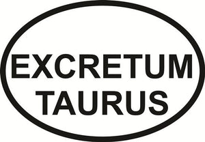 Excretum Taurus decal from Oval Envy.  Great price for a durable vinyl decal.  We've got animals, beaches, dogs, cats and more!  Search our catalog for your next Euro Oval Decal.