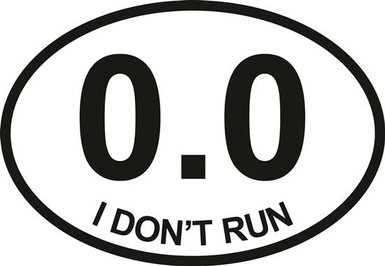 0.0 I Don't Run decal from Oval Envy.  Great price for a durable vinyl decal.  We've got animals, beaches, dogs, cats and more!  Search our catalog for your next Euro Oval Decal.