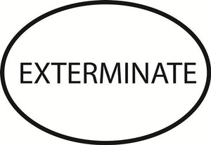 Exterminate decal from Oval Envy.  Great price for a durable vinyl decal.  We've got animals, beaches, dogs, cats and more!  Search our catalog for your next Euro Oval Decal.