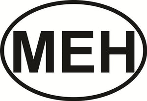 MEH decal from Oval Envy.  Great price for a durable vinyl decal.  We've got animals, beaches, dogs, cats and more!  Search our catalog for your next Euro Oval Decal.