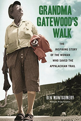 Grandma Gatewood's Walk: The Inspiring Story of the Woman Who Saved the Appalachian by Ben Montgomery