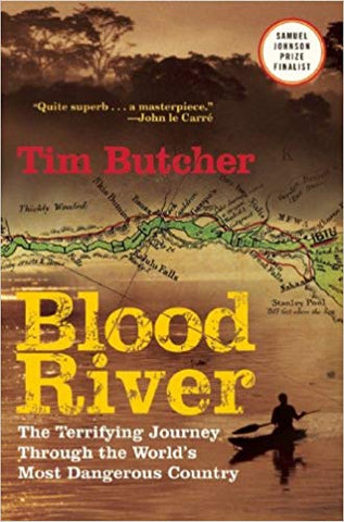 Blood River: The Terrifying Journey Through The World's Most Dangerous Country  by Tim Butcher
