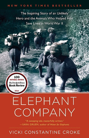 Elephant Company: The Inspiring Story of an Unlikely Hero and the Animals Who Helped Him Save Lives in World War II by Vicki Constantine Croke