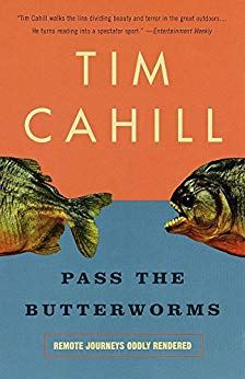 Pass the Butterworms: Remote Journeys Oddly Rendered by Tim Cahill
