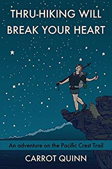 Thru-Hiking Will Break Your Heart: An Adventure on the Pacific Crest Trail by Carrot Quinn