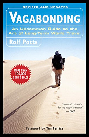 Vagabonding: An Uncommon Guide to the Art of Long-Term World Travel by Rolf Potts