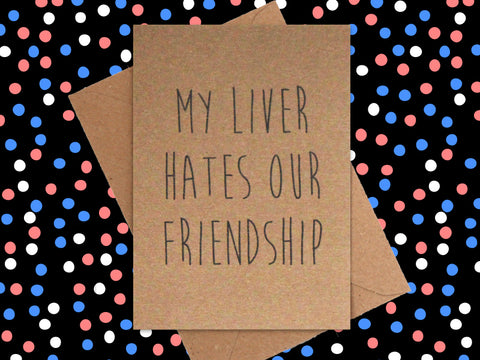 Card: My Liver Hates our Friendship