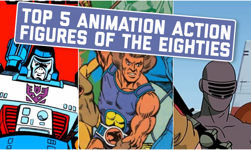 Top Five Animation Action Figures of the Eighties
