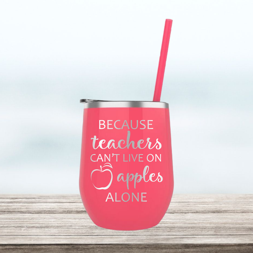 Because Teachers Can't Live on Apples Alone | Engraved Wine Tumbler | Insulated Double-Walled Stainless Steel with Lid & Straw