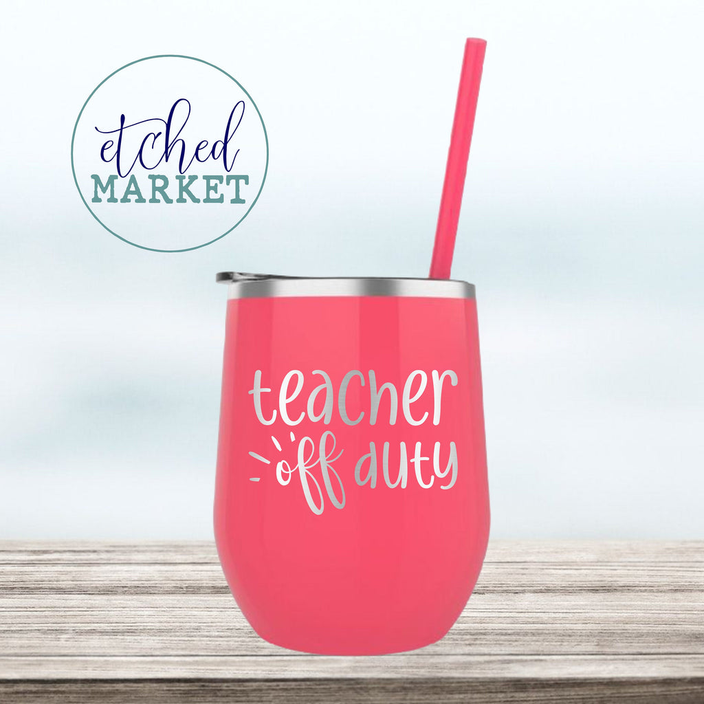 Teacher off duty Wine Tumbler, Custom Personalized cocktail cup, Insulated stainless steel, Teacher Appreciation Gift Idea