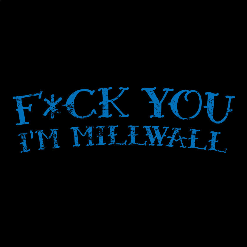 MLW - F*ck You I'm Millwall - CLEARANCE