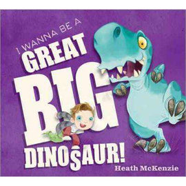 I Wanna Be a Great Big Dinosaur!