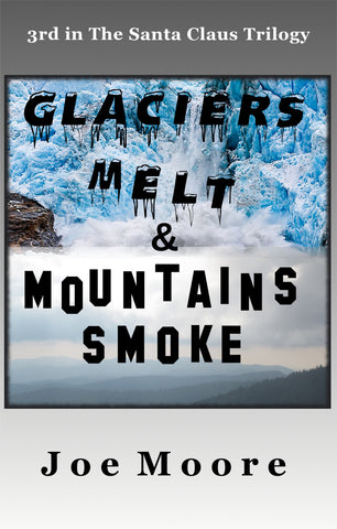 Glaciers Melt & Mountains Smoke - Hardcover