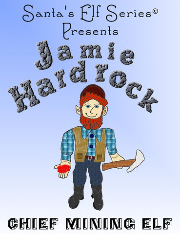 Jamie Hardrock, Chief Mining Elf - Hardcover