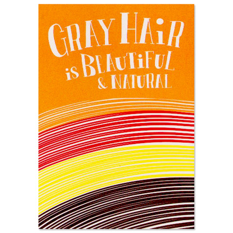 Gray Hair Is Beautiful & Natural Birthday Card