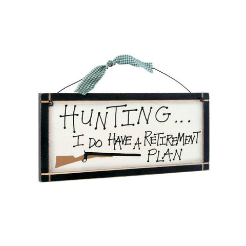 Hunting I Do Have A Retirement Plan Sign