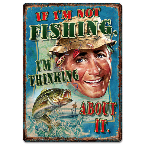 If I'm Not Fishing I'm Thinking About It Tin Sign
