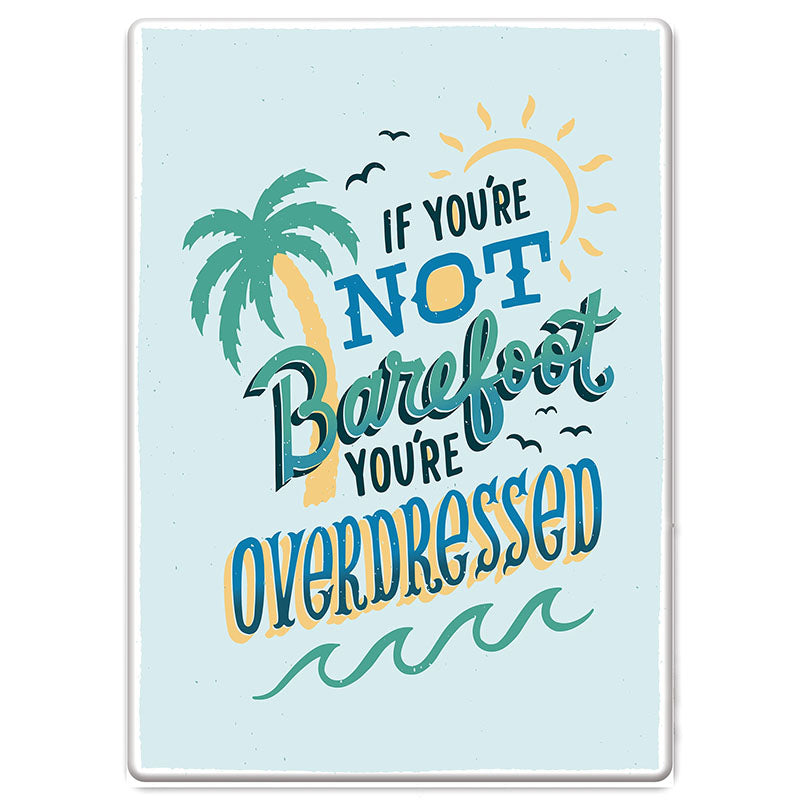 If You're Not Barefoot You're Overdressed Tin Beach Sign 2641