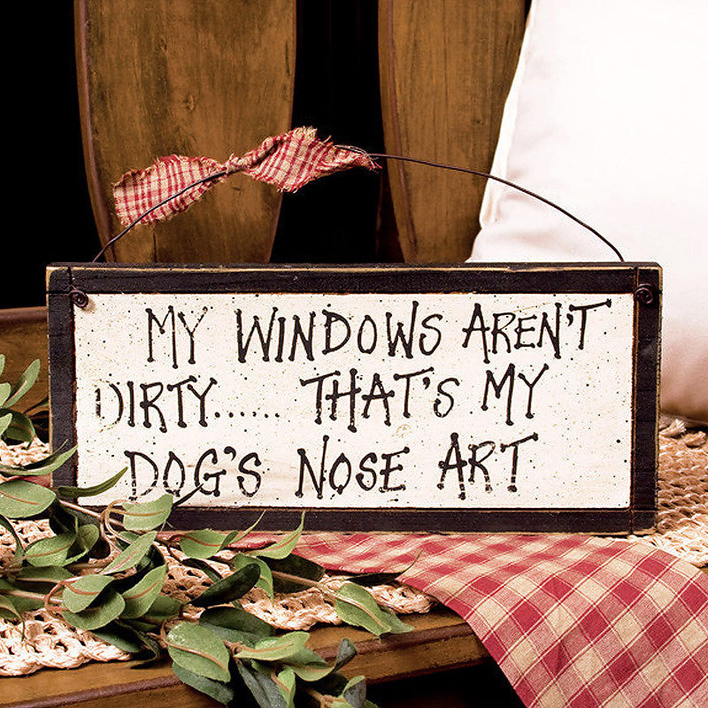 My Windows Aren't Dirty That's My Dog's Nose Art Sign 32300