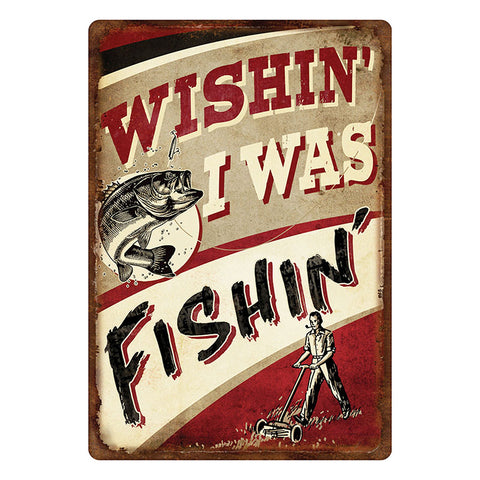 Wishin' I Was Fishin' Tin Fishing Sign