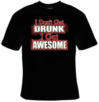 i dont get drunk i get awesome Cool Funny Humorous clothes T Shirts Tees, Rude Tees T-Shirt designs graphic