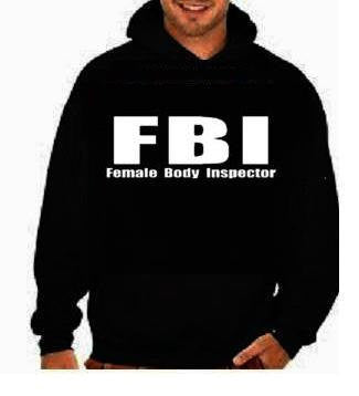 FBI Female body inspector funny cool gifts:hoodie shirt screen print hoodies Funny Humorous clothes designs graphic hooded hoody