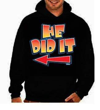 HE Did It funny cool gifts:hoodie sweat shirts screen print hoodies Funniest Humorous clothes designs graphic hooded hoody