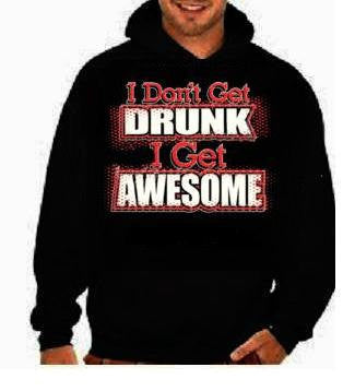 i dont get drunk i get awesome  funny cool hoodies Funniest Humorous designs hoodie graphic hooded hoody sweater shirt