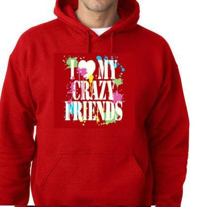 hoodies:  i love my crazy friends funny hoodie sweaters shirt hoody t-shirts