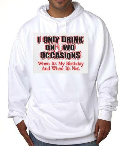 i only drink on  two occasions cool funny hoodie sweater shirt hoody t-shirts hoodies