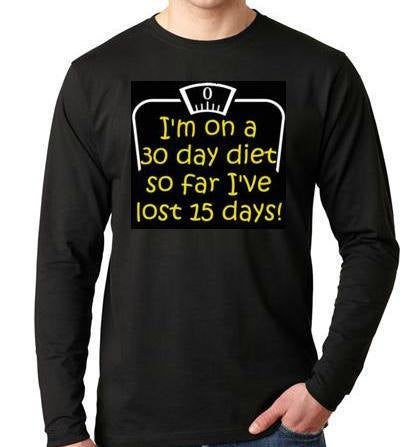 new years resolution humor shirt: I am on a 30 day diet Cool Funny Humorous clothes long sleeve Shirt Tees T-Shirt designs graphic