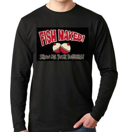 fish naked show me your bobbers Long sleeve shirt  Cool Funny Humorous long sleeved Shirt design sleeves
