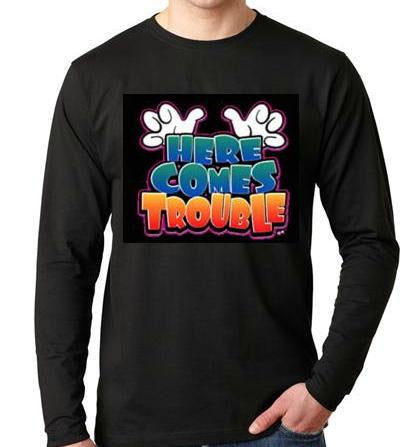 here comes trouble Long sleeve shirt  Cool Funny Humorous long sleeved T Shirt design sleeves