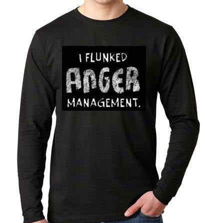i flunked anger management:Long sleeve shirt  Cool Funny Humorous long sleeved T Shirt design sleeves tees