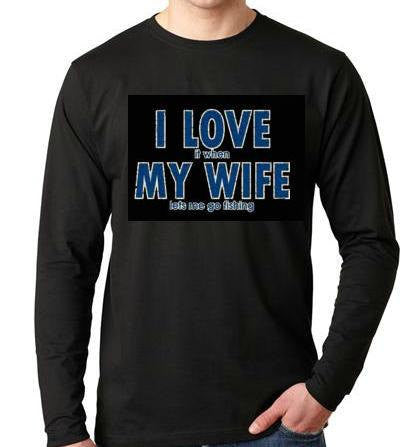 I Love It When My Wife Lets Me Go Fishing, Long sleeve shirt  Cool Funny Humorous long sleeved T Shirt design sleeves tee