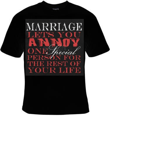 MARRIAGE LETS YOU annoy one special person for therest of your life cool funny  T-shirts tee