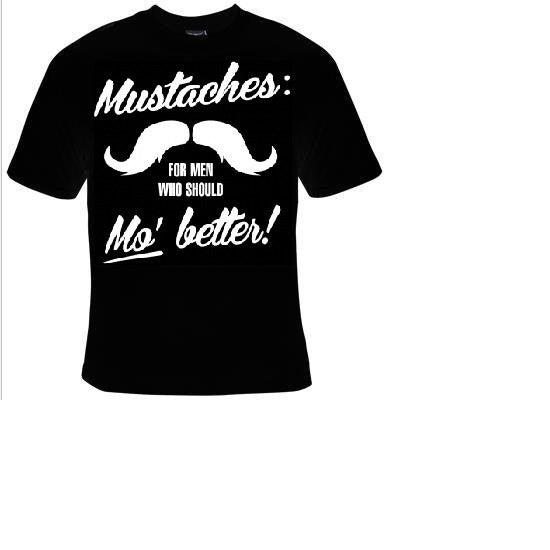 mustaches for men who should mo better cool funny  T-shirts tee
