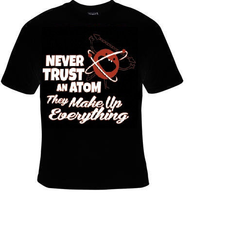never trust an atom cool funny  T-shirts tee movies t shirt