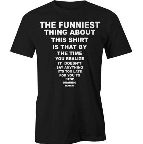 Funniest Thing About This Shirt Prank Funny T-Shirt Joke Gag Tee New