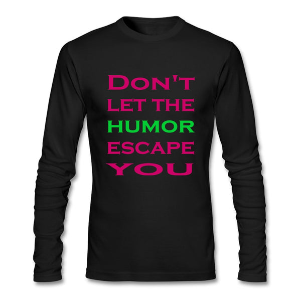 fitting Don't Let The Humor Escape You Male Spring T Shirt 100% Cotton Long-Sleeve Cloth