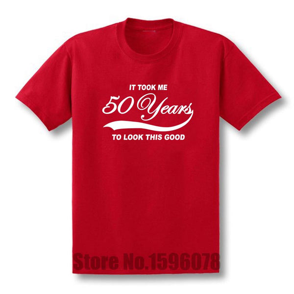 New It Took Me 50 Years To Look This Good Funny Birthday Humor Novelty T Shirt Mens Clothing Tops Tees Short Sleeve T-shirt