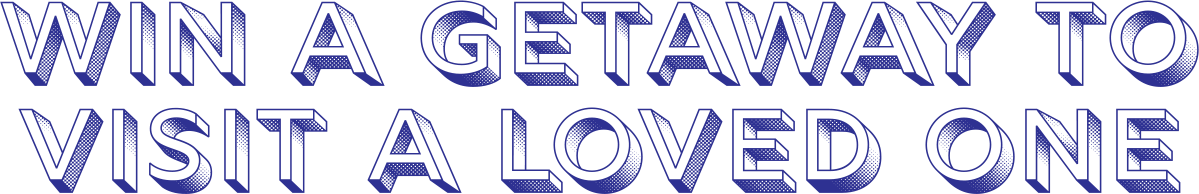 Win a getaway to visit a loved one