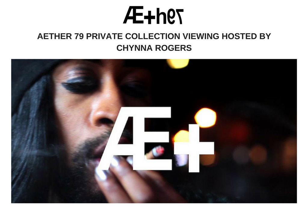 VIDEO: AETHER 79 PRIVATE COLLECTION VIEWING HOSTED BY CHYNNA ROGERS