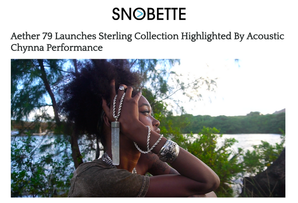 FEATURES: SNOBETTE - AETHER 79 LAUNCHES STERLING COLLECTION HIGHLIGHTED BY ACOUSTIC CHYNNA PERFORMANCE