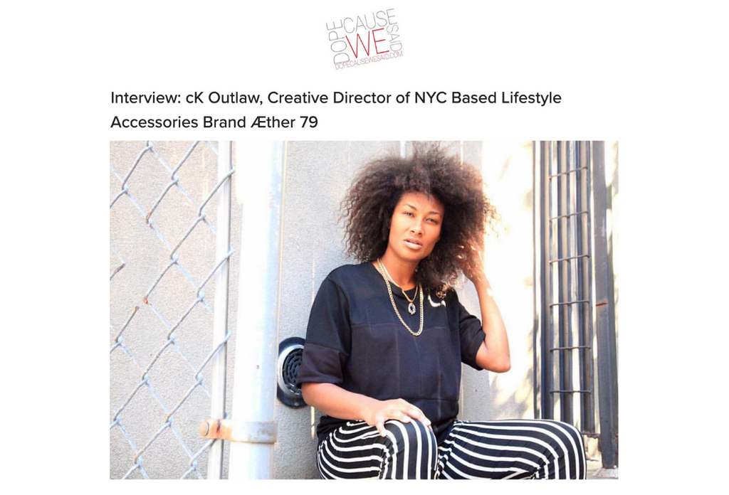 INTERVIEW: DOPECAUSEWESAID - CK OUTLAW, CREATIVE DIRECTOR OF NYC BASED LIFESTYLE ACCESSORIES BRAND ÆTHER 79