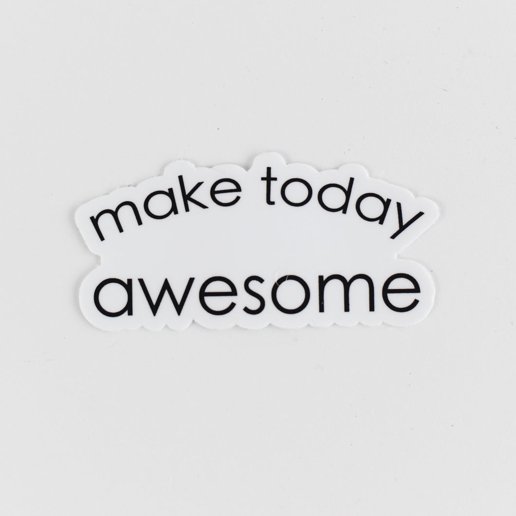 Make Today Awesome Sticker
