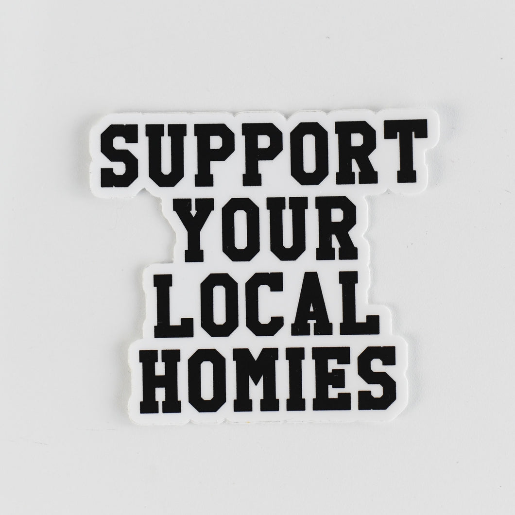 Support Your Local Homies Sticker
