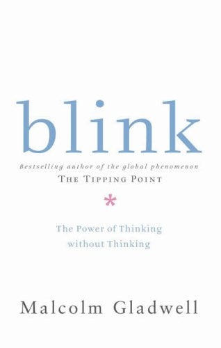 Blink: The Power of Thinking without Thinking — Malcolm Gladwell