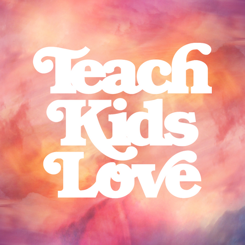 Teach Kids Love
